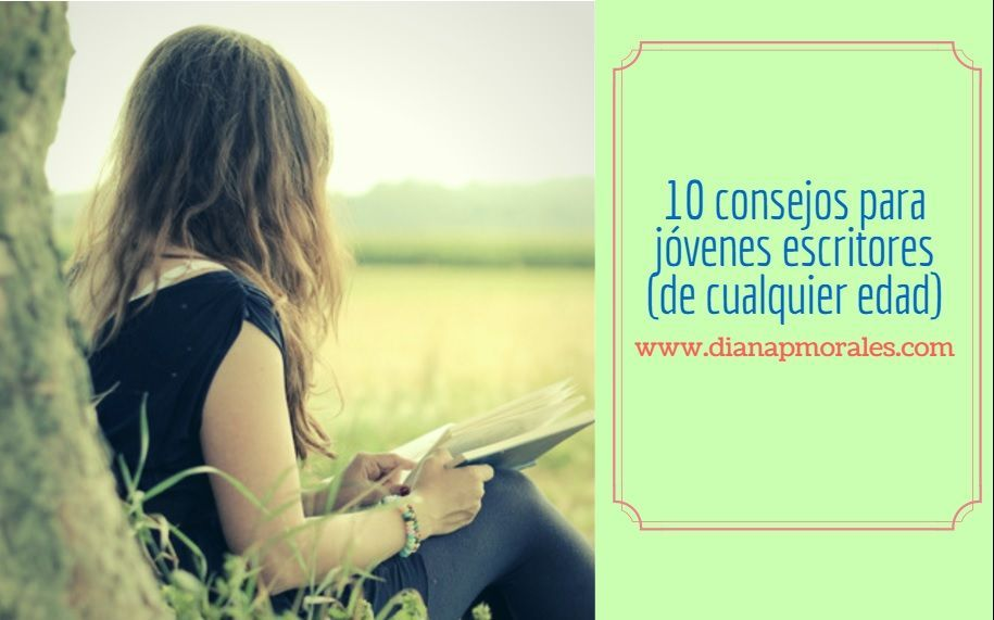 10 consejos para jóvenes escritores (de cualquier edad) – Diana P ...