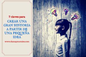 post 7 claves para crear una gran historia de una pequeña idea
